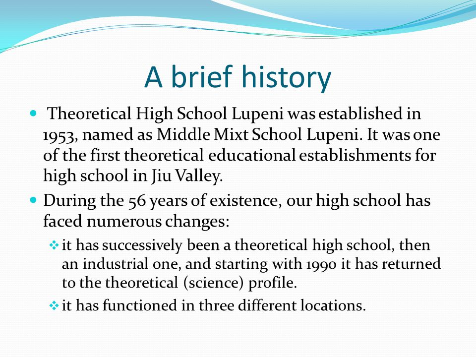 A brief history Theoretical High School Lupeni was established in 1953, named as Middle Mixt School Lupeni.