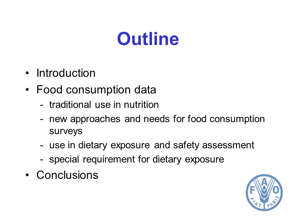 Food consumption data which food consumed and type (raw, processed, cooked, preparation practices) how much (serving size) how often by whom (e.g.; age, sex, SES, eating habits, health status etc.) Affected by factors such as –season –region / culture –day of the week