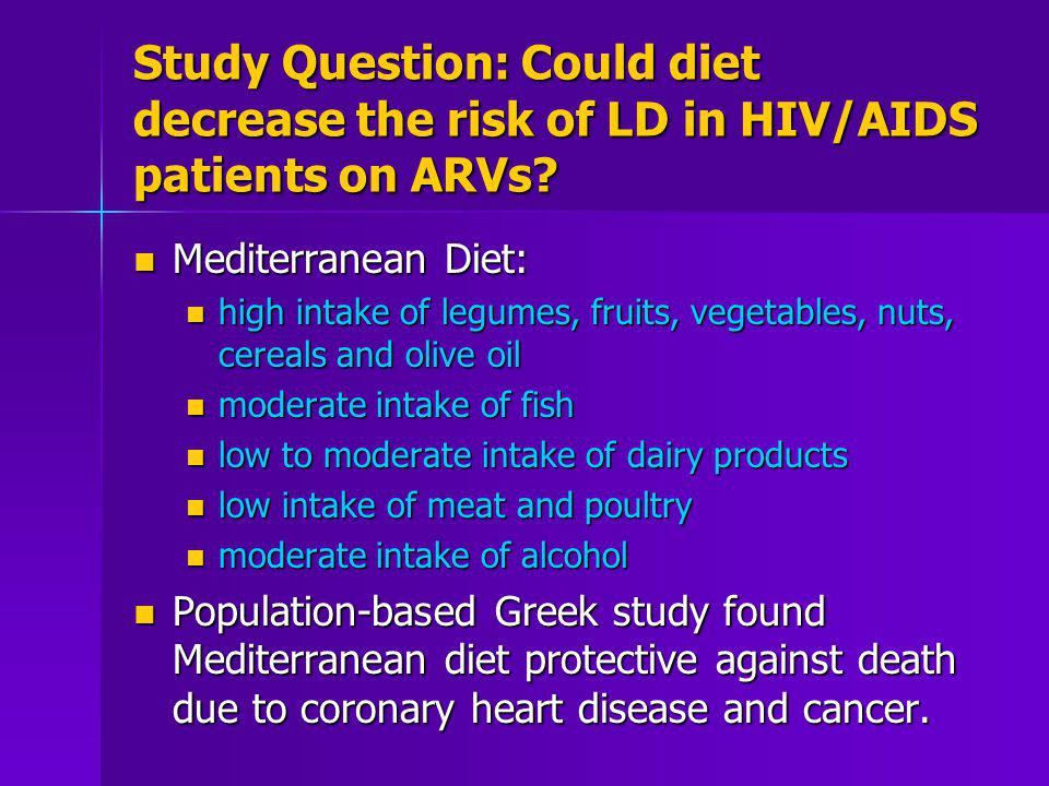 Study Question: Could diet decrease the risk of LD in HIV/AIDS patients on ARVs? Mediterranean Diet: Mediterranean Diet: high intake of legumes, fruit