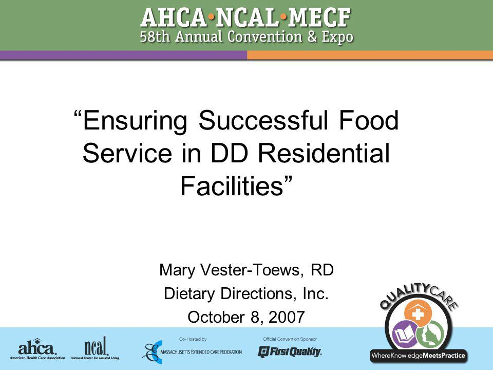 Ensuring Successful Food Service in DD Residential Facilities Mary Vester-Toews, RD Dietary Directions, Inc.