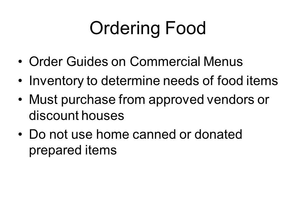 Ordering Food Order Guides on Commercial Menus Inventory to determine needs of food items Must purchase from approved vendors or discount houses Do no