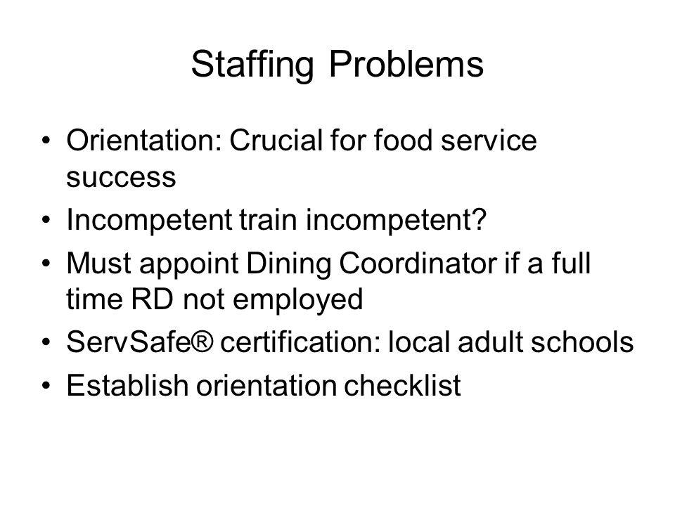 Staffing Problems Orientation: Crucial for food service success Incompetent train incompetent.