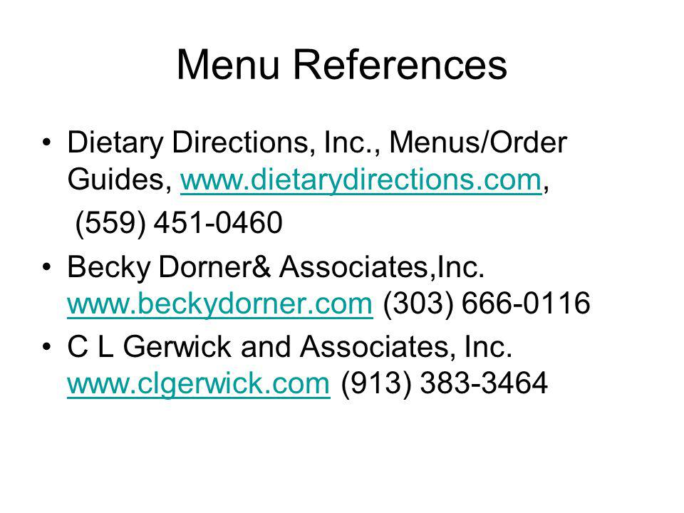 Menu References Dietary Directions, Inc., Menus/Order Guides, www.dietarydirections.com,www.dietarydirections.com (559) 451-0460 Becky Dorner& Associates,Inc.
