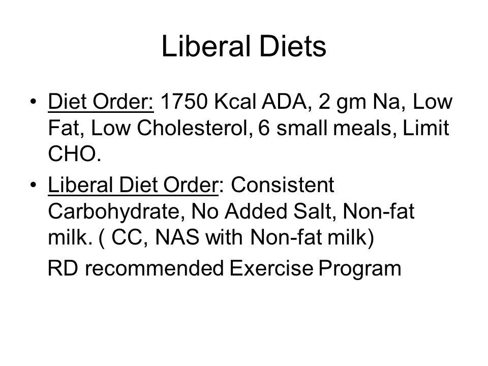 Liberal Diets Diet Order: 1750 Kcal ADA, 2 gm Na, Low Fat, Low Cholesterol, 6 small meals, Limit CHO.