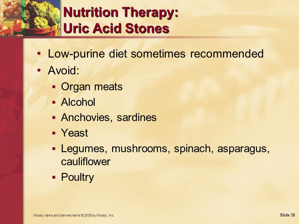 Mosby items and derived items © 2006 by Mosby, Inc. Slide 38 Nutrition Therapy: Uric Acid Stones Low-purine diet sometimes recommended Avoid: Organ me