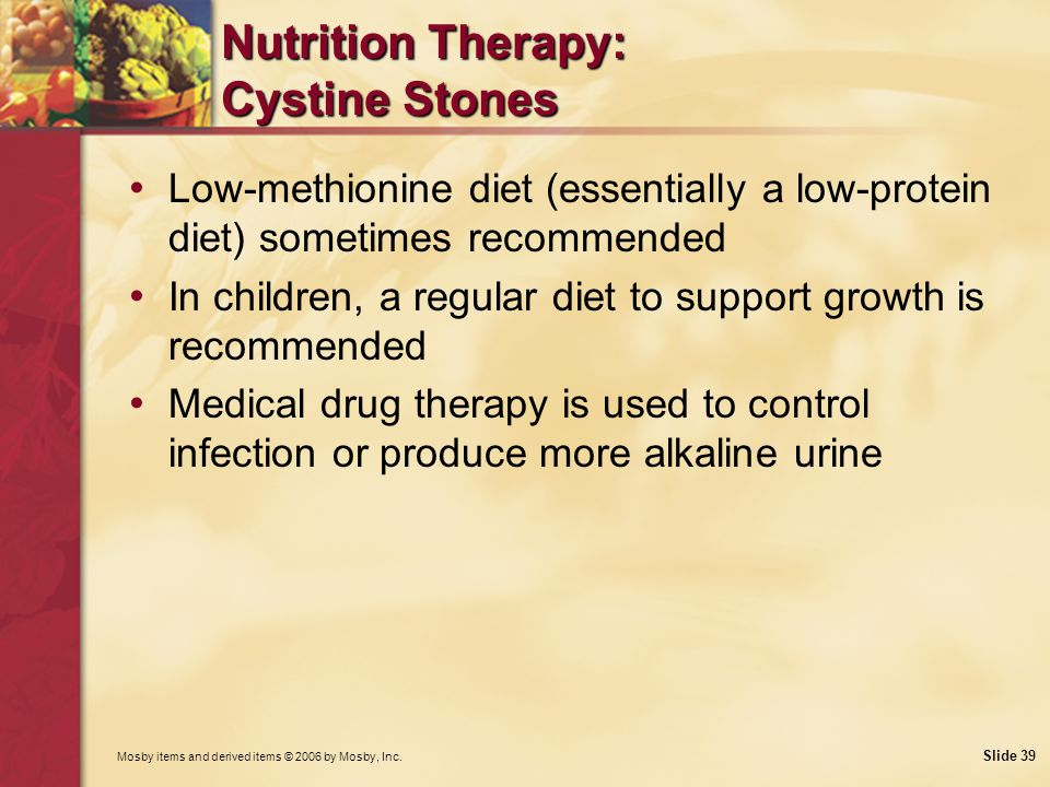 Mosby items and derived items © 2006 by Mosby, Inc. Slide 39 Nutrition Therapy: Cystine Stones Low-methionine diet (essentially a low-protein diet) so