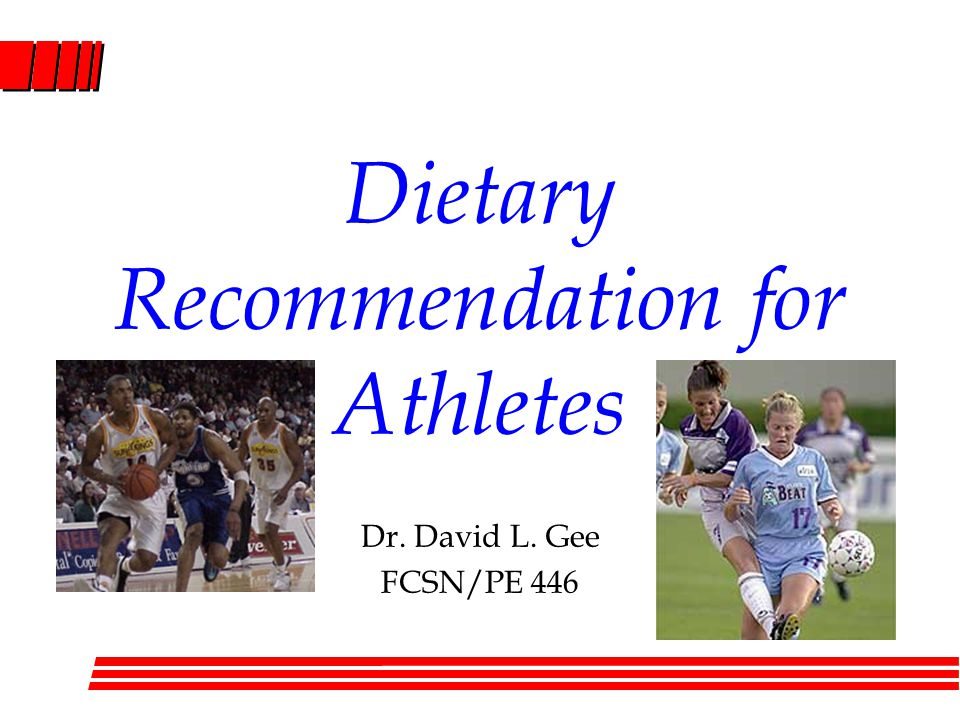 Dietary Recommendation for Athletes Dr. David L. Gee FCSN/PE 446