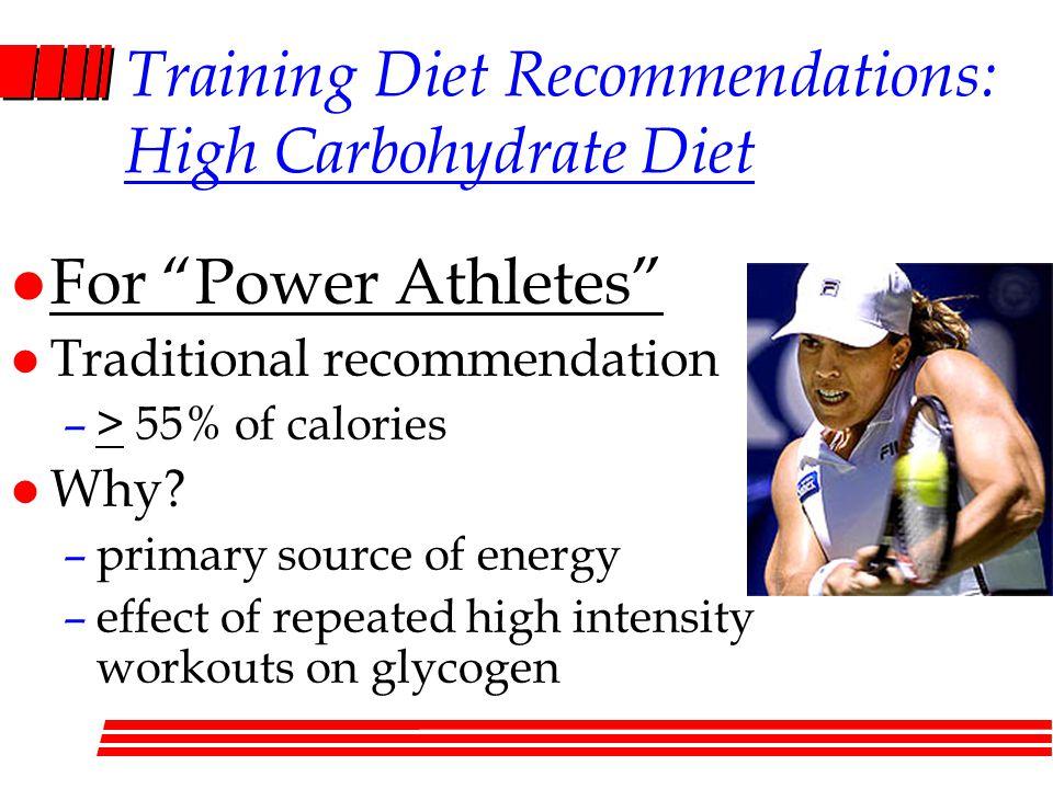 Training Diet Recommendations: High Carbohydrate Diet l For Power Athletes l Traditional recommendation –> 55% of calories l Why.