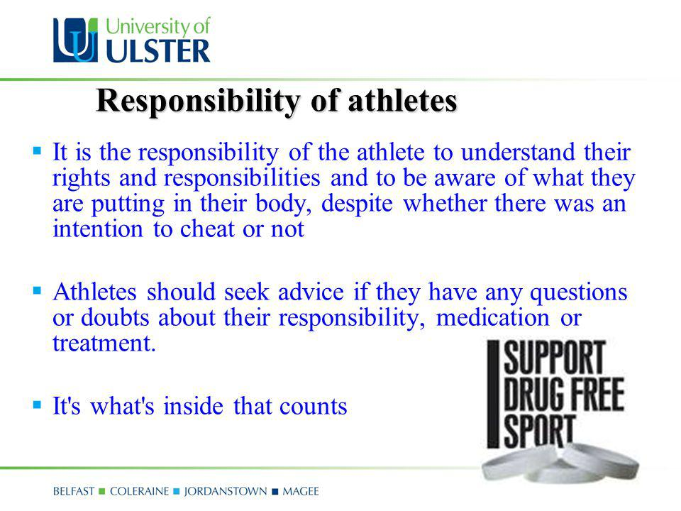 Responsibility of athletes It is the responsibility of the athlete to understand their rights and responsibilities and to be aware of what they are pu