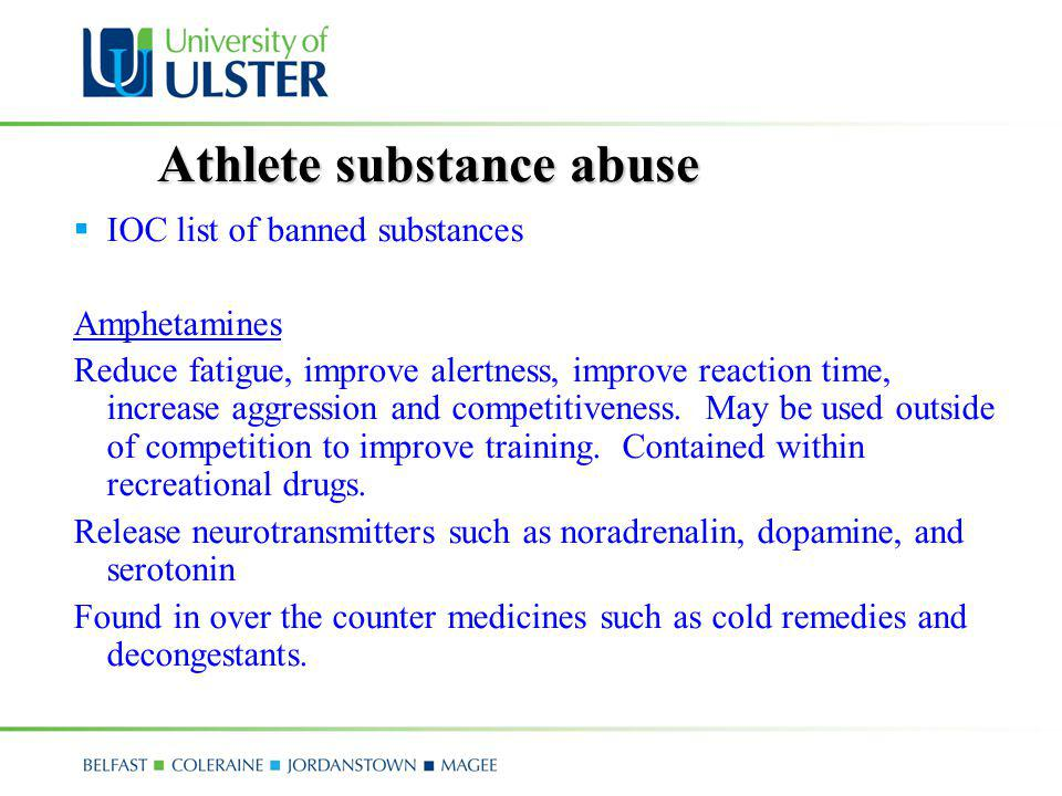 Athlete substance abuse IOC list of banned substances Amphetamines Reduce fatigue, improve alertness, improve reaction time, increase aggression and c
