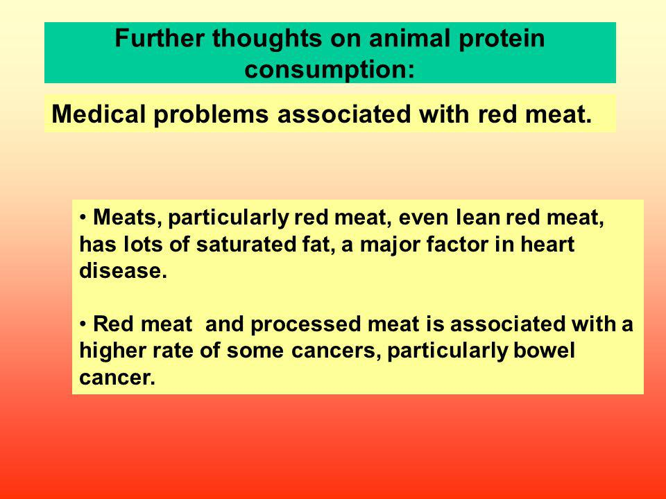 Medical problems associated with red meat. Meats, particularly red meat, even lean red meat, has lots of saturated fat, a major factor in heart diseas