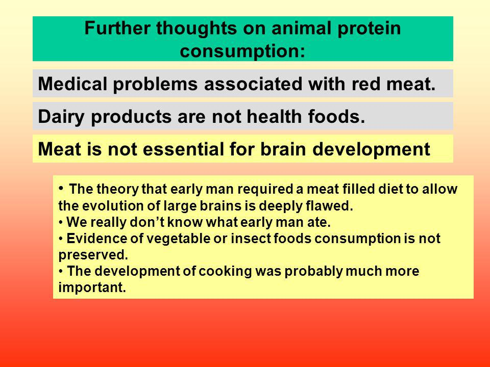 Further thoughts on animal protein consumption: Meat is not essential for brain development Dairy products are not health foods. Medical problems asso