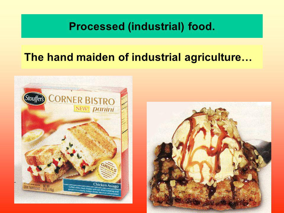 Processed (industrial) food. The hand maiden of industrial agriculture…