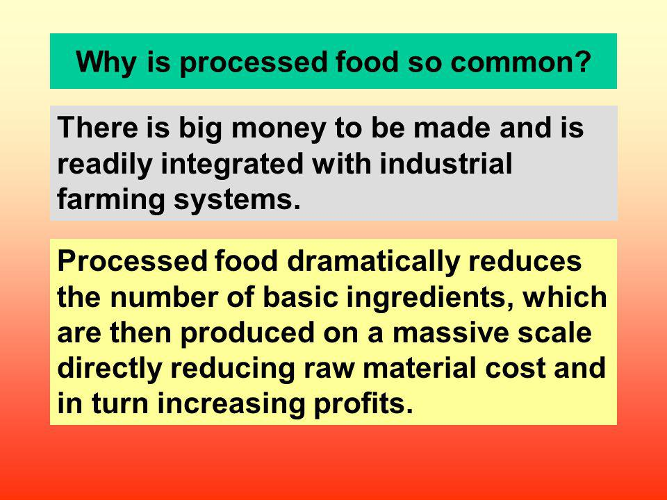 Why is processed food so common? There is big money to be made and is readily integrated with industrial farming systems. Processed food dramatically