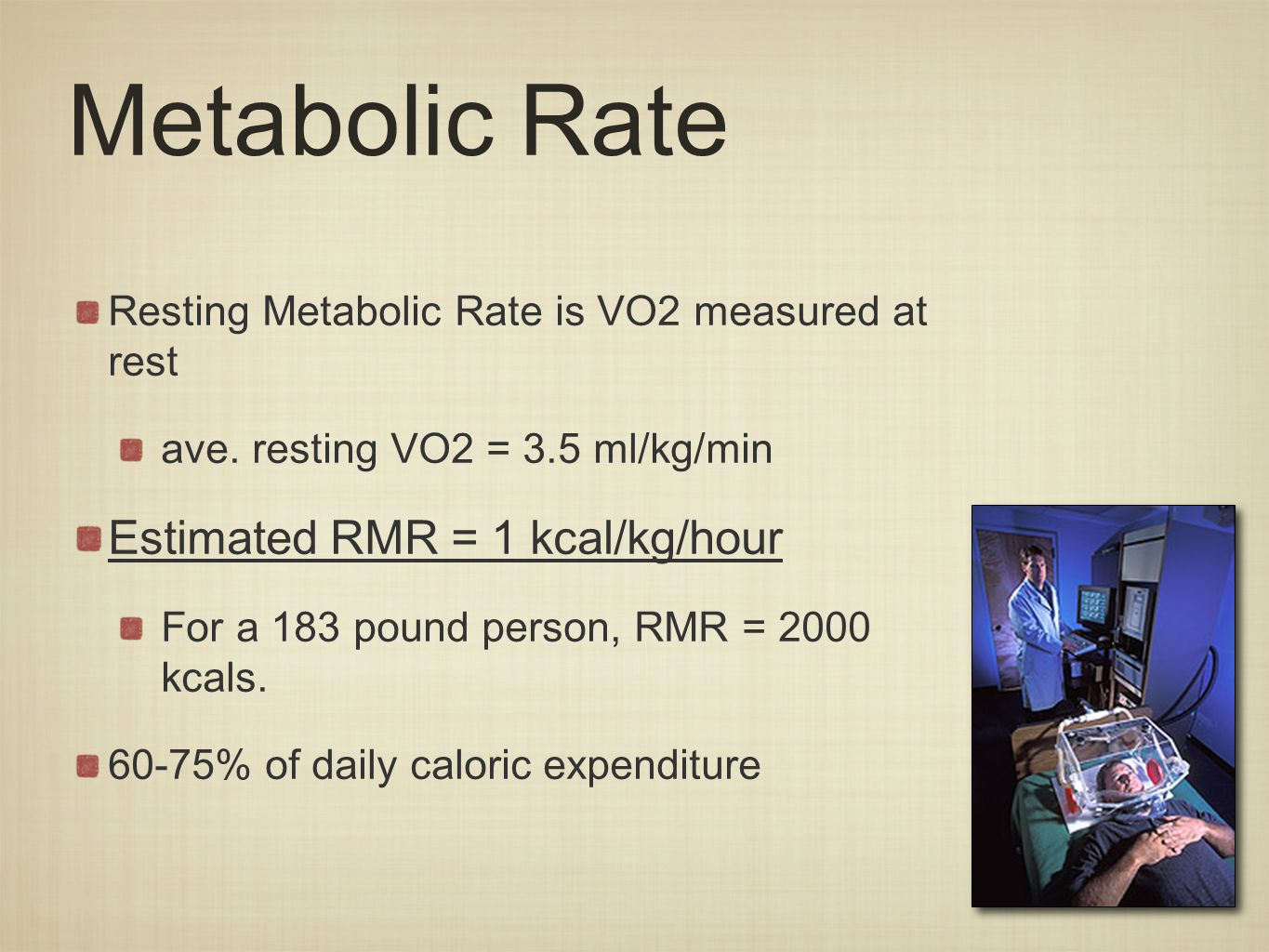Metabolic Rate Resting Metabolic Rate is VO2 measured at rest ave.