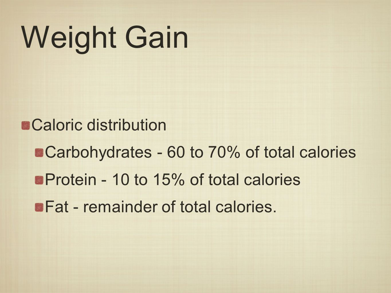 Caloric distribution Carbohydrates - 60 to 70% of total calories Protein - 10 to 15% of total calories Fat - remainder of total calories.