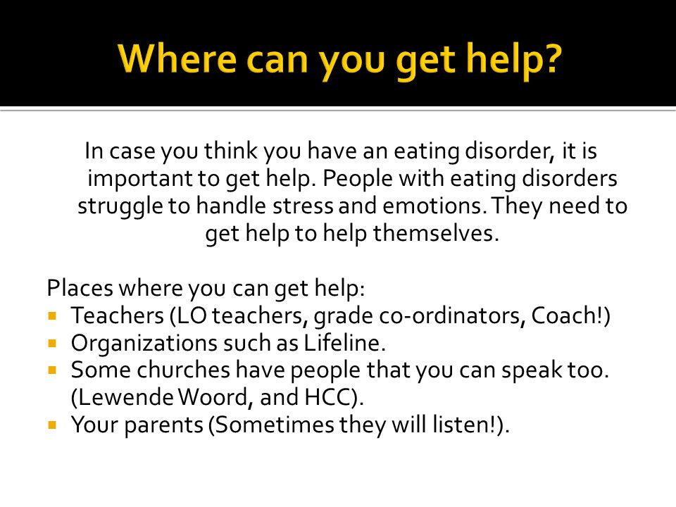 In case you think you have an eating disorder, it is important to get help.