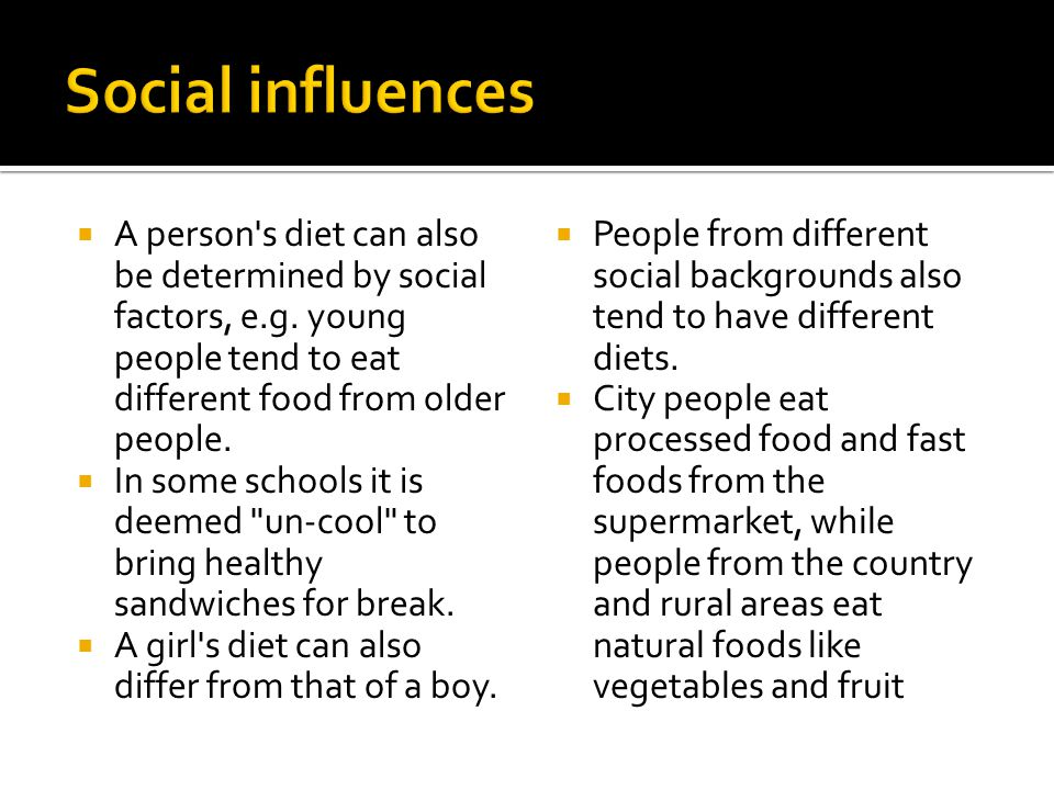 A person s diet can also be determined by social factors, e.g.