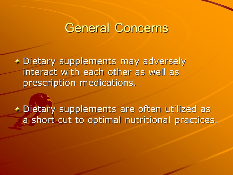 General Concerns Dietary supplements may adversely interact with each other as well as prescription medications. Dietary supplements are often utilize