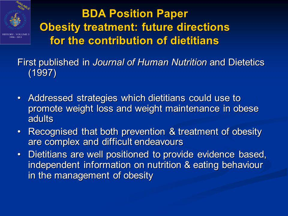 Past dietary advice Simplicity of approachSimplicity of approach Individuals severely restricting their energy intakeIndividuals severely restricting their energy intake Proved to be ineffective in the long termProved to be ineffective in the long term Hence ethically questionableHence ethically questionable Weight cycling – Binge eating disorderedWeight cycling – Binge eating disordered Developing and evaluating different types of treatment approachesDeveloping and evaluating different types of treatment approaches