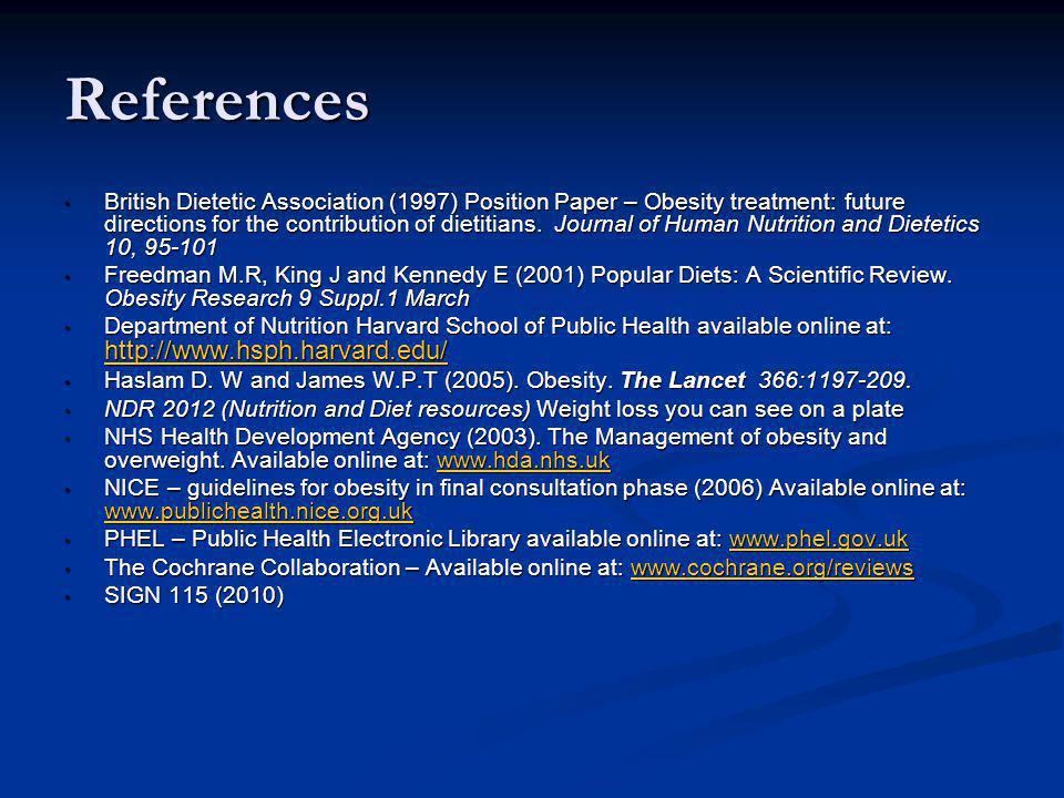 References British Dietetic Association (1997) Position Paper – Obesity treatment: future directions for the contribution of dietitians.