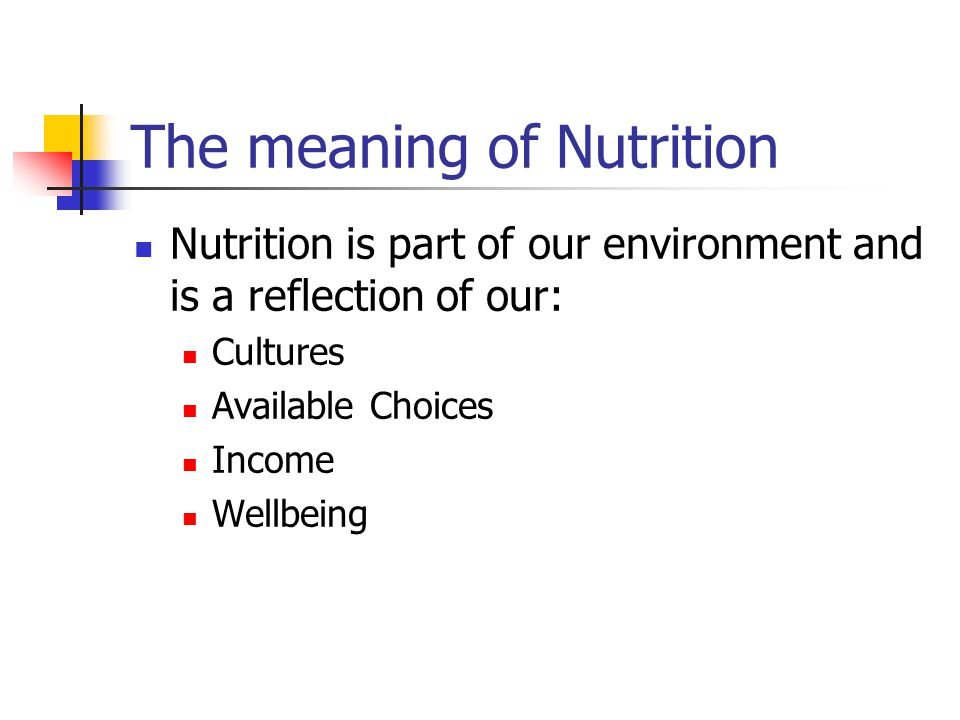 The meaning of Nutrition Nutrition is part of our environment and is a reflection of our: Cultures Available Choices Income Wellbeing