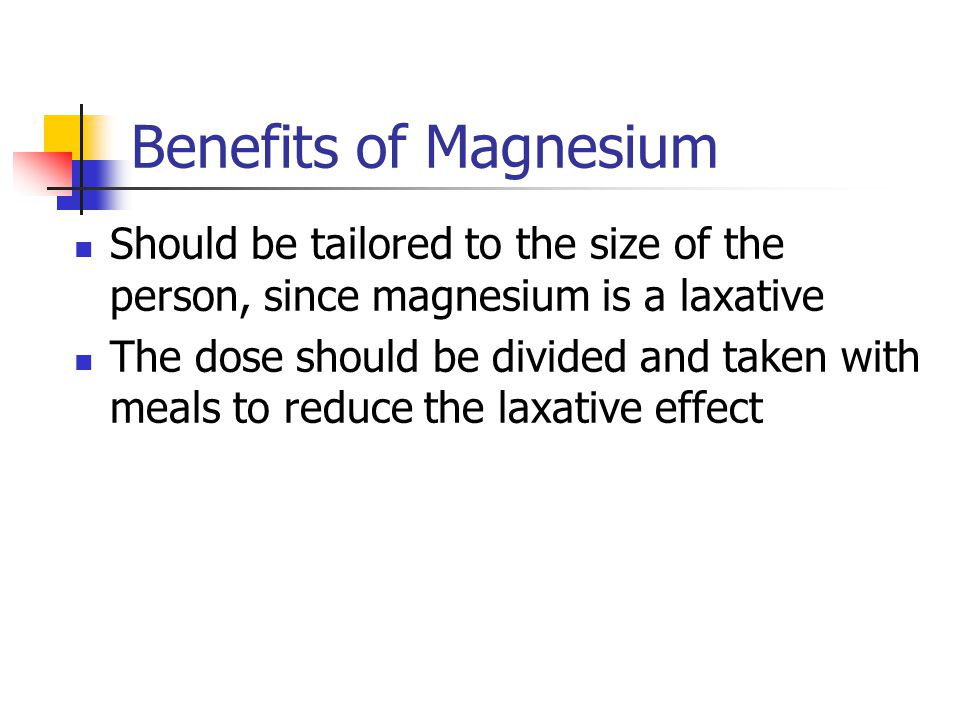 Benefits of Magnesium Should be tailored to the size of the person, since magnesium is a laxative The dose should be divided and taken with meals to r