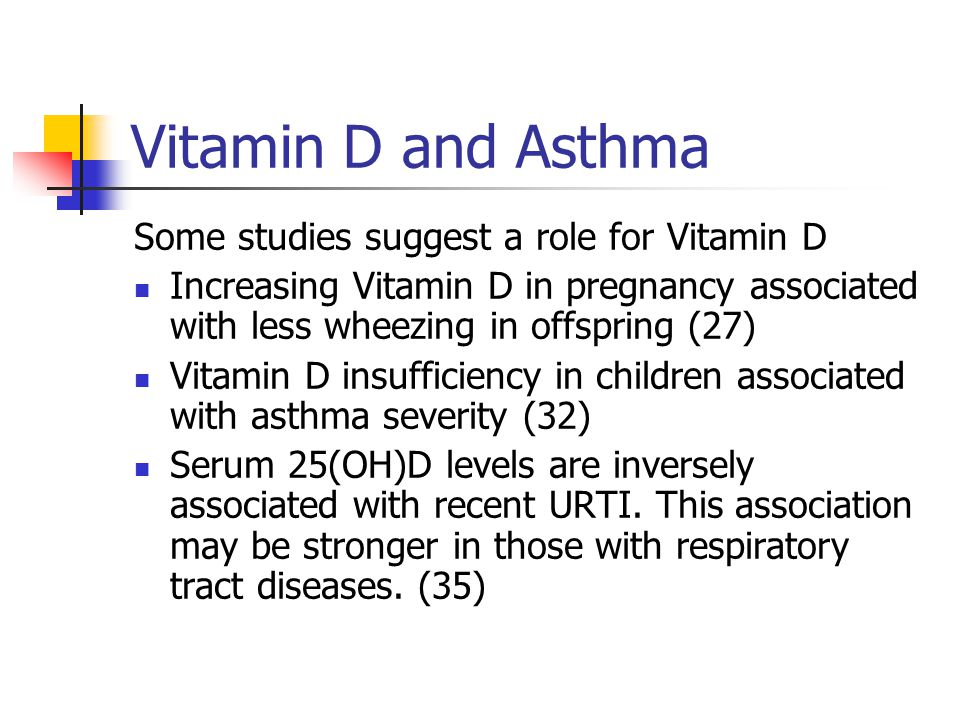 Vitamin D and Asthma Some studies suggest a role for Vitamin D Increasing Vitamin D in pregnancy associated with less wheezing in offspring (27) Vitam