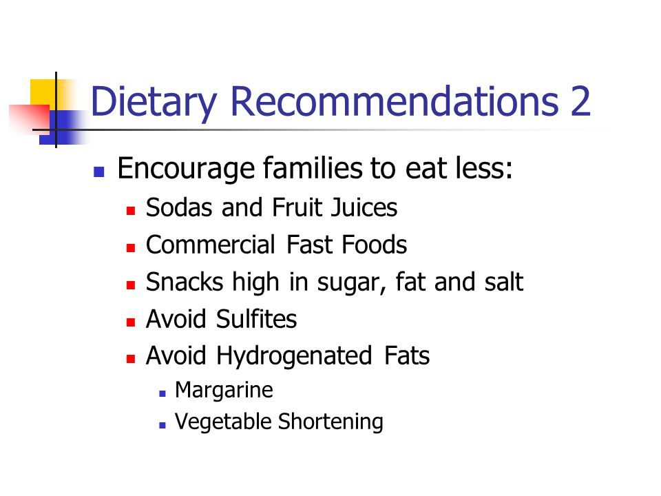Dietary Recommendations 2 Encourage families to eat less: Sodas and Fruit Juices Commercial Fast Foods Snacks high in sugar, fat and salt Avoid Sulfit