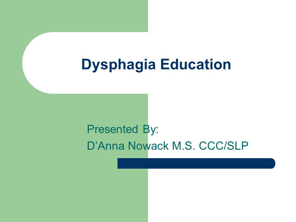 Dysphagia A difficulty with any of the stages of swallowing