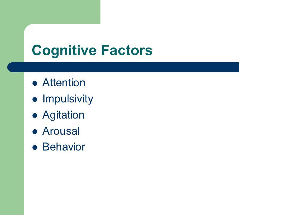 Cognitive Factors Attention Impulsivity Agitation Arousal Behavior