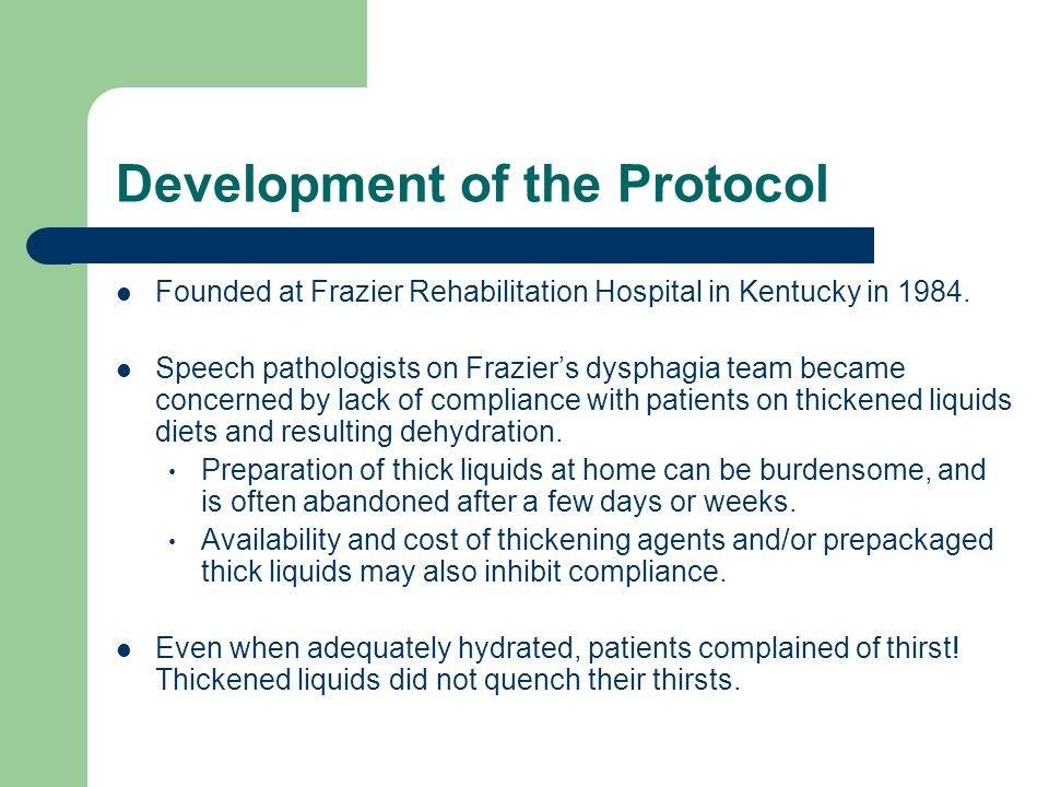 Development of the Protocol Founded at Frazier Rehabilitation Hospital in Kentucky in 1984. Speech pathologists on Fraziers dysphagia team became conc