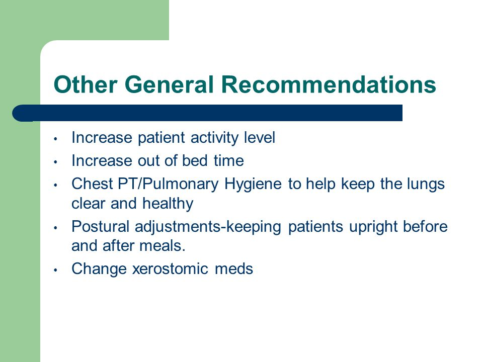 Other General Recommendations Increase patient activity level Increase out of bed time Chest PT/Pulmonary Hygiene to help keep the lungs clear and hea