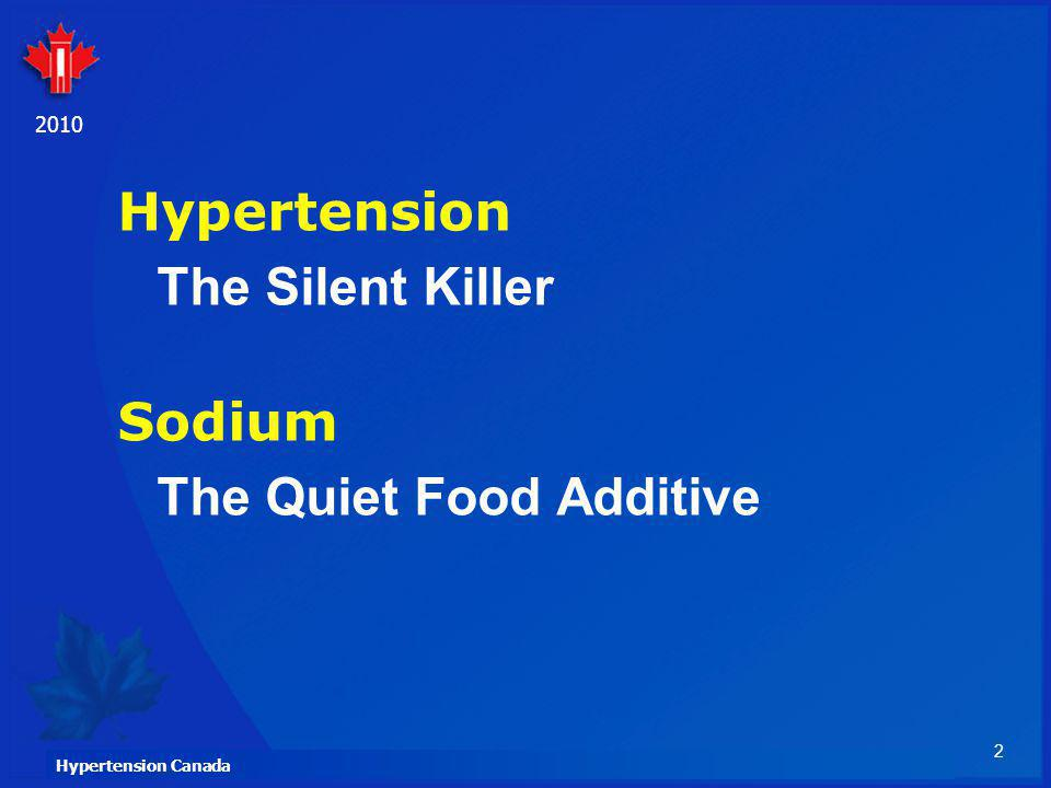 2 Hypertension Canada 2010 Hypertension The Silent Killer Sodium The Quiet Food Additive