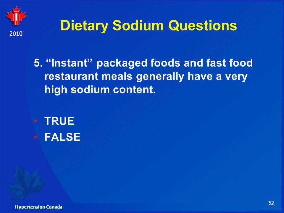 52 Hypertension Canada 2010 Dietary Sodium Questions 5. Instant packaged foods and fast food restaurant meals generally have a very high sodium conten