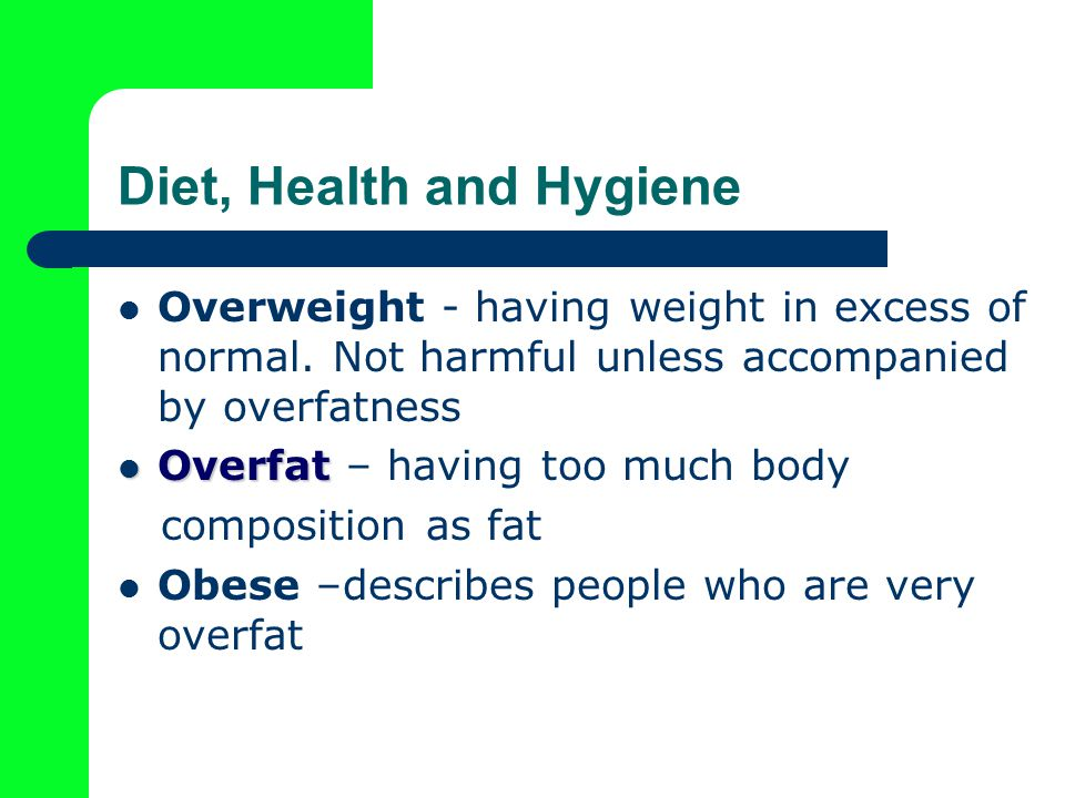 Diet, Health and Hygiene Overweight - having weight in excess of normal.