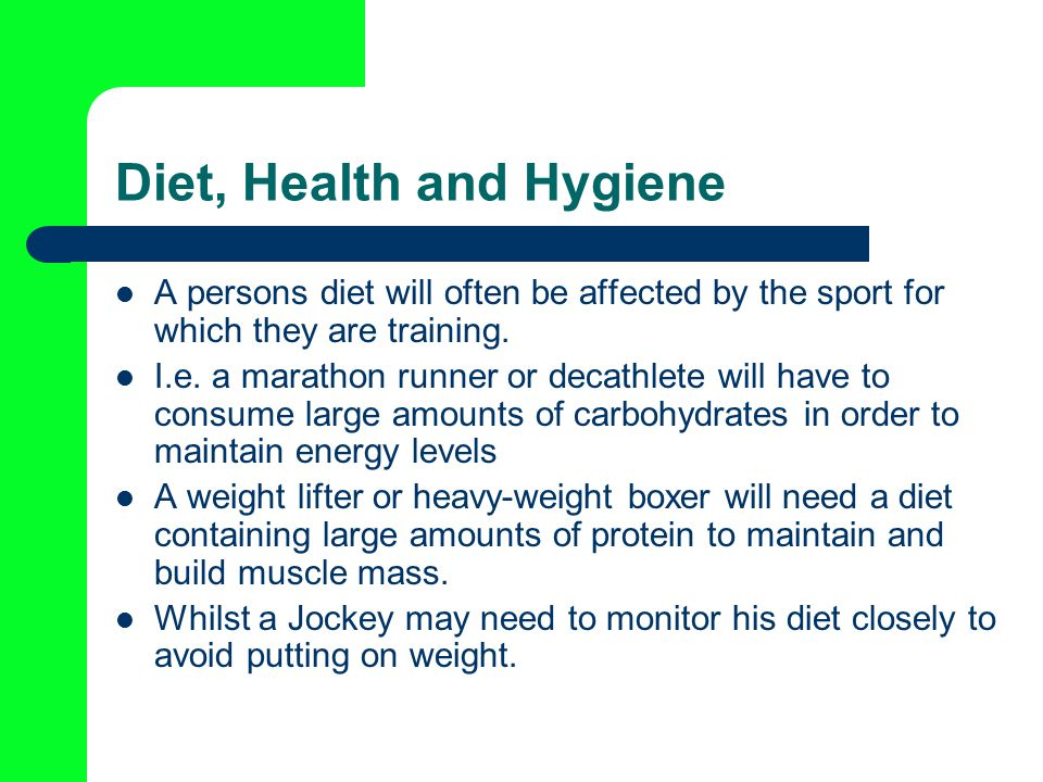 Diet, Health and Hygiene A persons diet will often be affected by the sport for which they are training.
