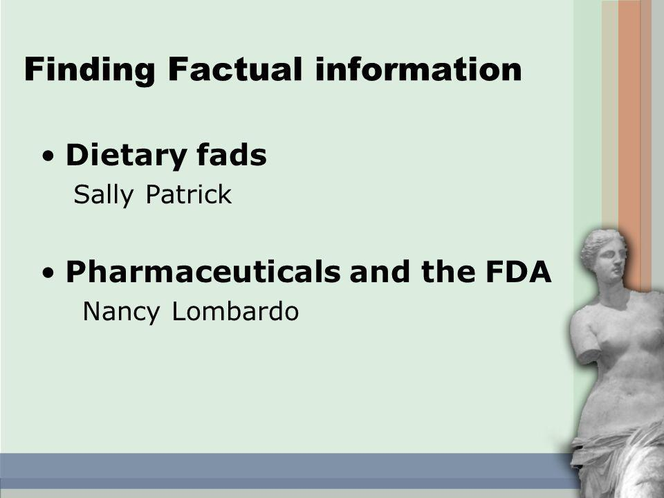Finding Factual information Dietary fads Sally Patrick Pharmaceuticals and the FDA Nancy Lombardo