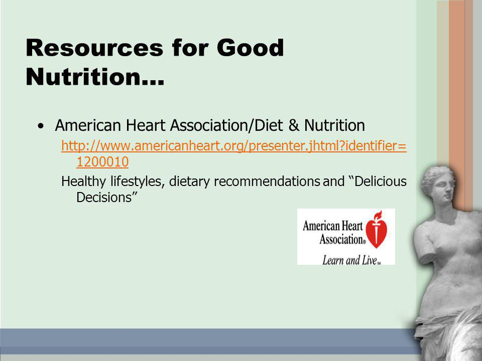 American Heart Association/Diet & Nutrition http://www.americanheart.org/presenter.jhtml identifier= 1200010 Healthy lifestyles, dietary recommendations and Delicious Decisions Resources for Good Nutrition…