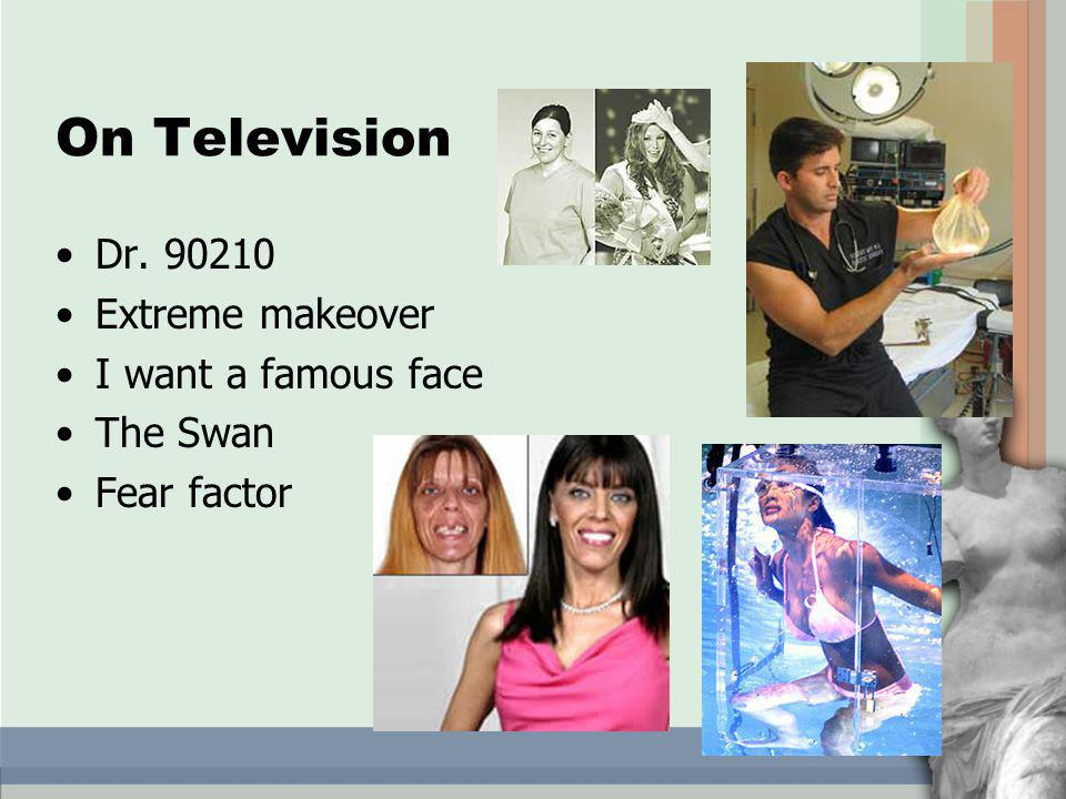 On Television Dr. 90210 Extreme makeover I want a famous face The Swan Fear factor