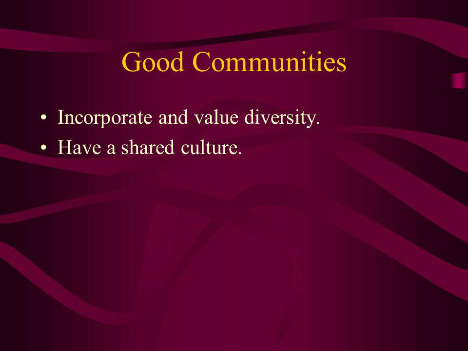 Good Communities Incorporate and value diversity