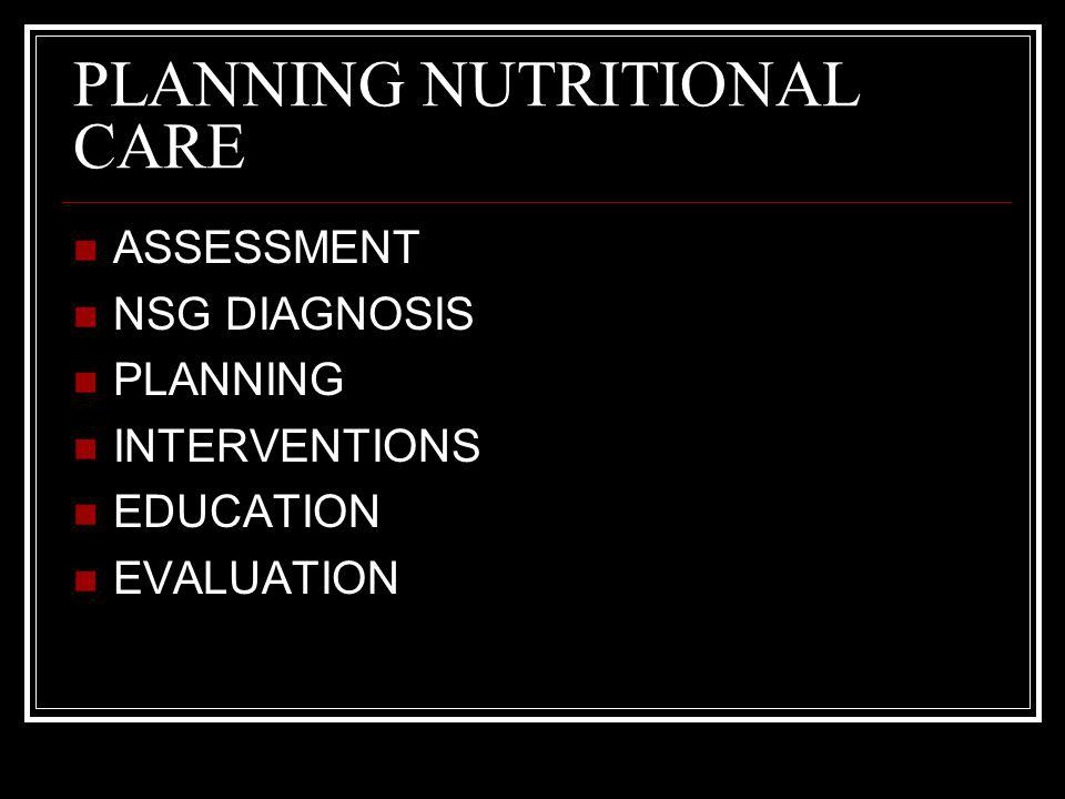 PLANNING NUTRITIONAL CARE ASSESSMENT NSG DIAGNOSIS PLANNING INTERVENTIONS EDUCATION EVALUATION