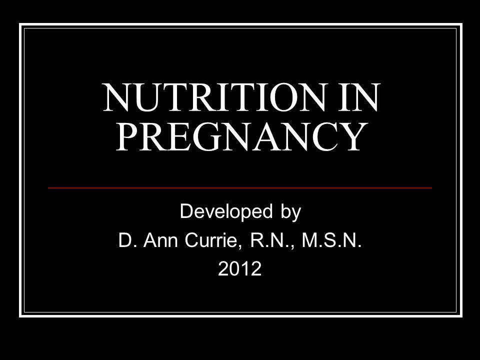 NUTRITION IN PREGNANCY PLAYS SIGNIFICANT ROLE IN THE OUTCOME OF THE PREGNANCY FETAL WELL-BEING PREVENTION AND TREATMENT OF HIGH RISK PREGNANCIES INTEGRAL PART OF NURSING CARE OF PREPREGNANT AND PREGNANT CLIENTS
