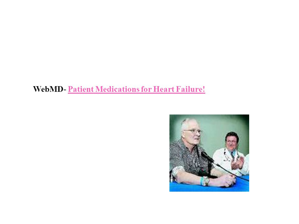 WebMD- Patient Medications for Heart Failure!Patient Medications for Heart Failure!