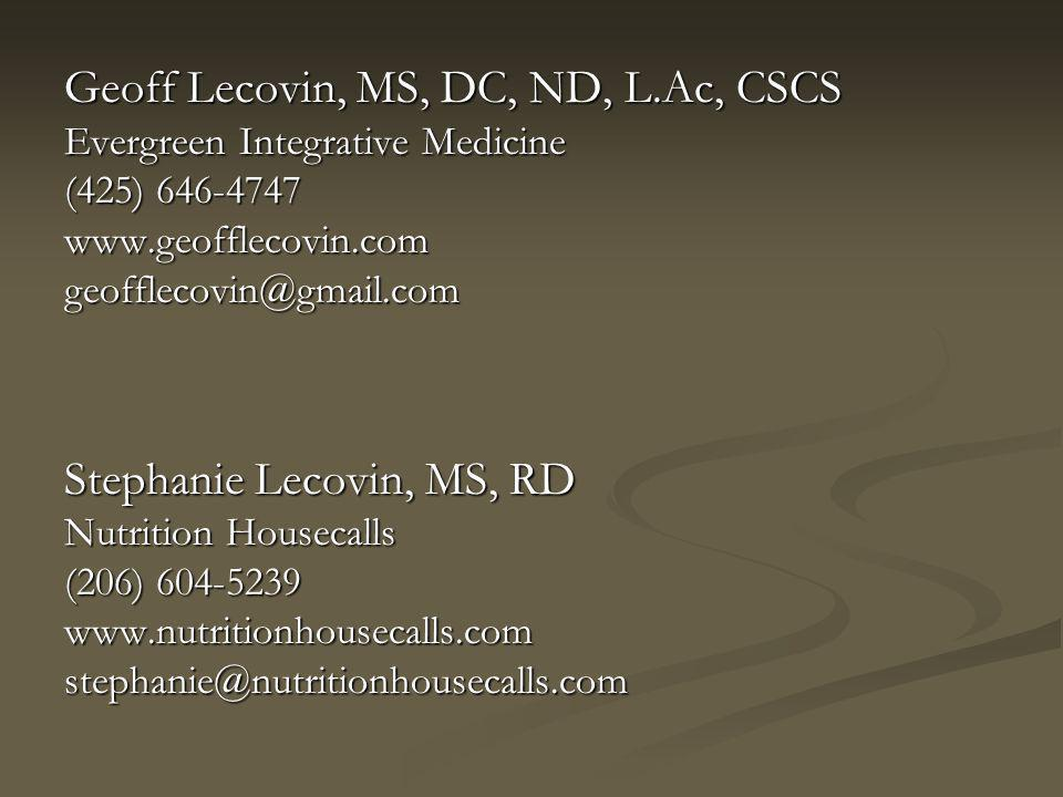 Geoff Lecovin, MS, DC, ND, L.Ac, CSCS Evergreen Integrative Medicine (425) 646-4747 www.geofflecovin.comgeofflecovin@gmail.com Stephanie Lecovin, MS, RD Nutrition Housecalls (206) 604-5239 www.nutritionhousecalls.comstephanie@nutritionhousecalls.com