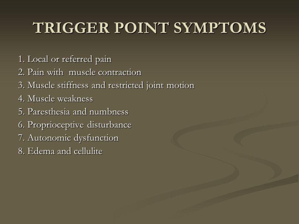 TRIGGER POINT SYMPTOMS 1.Local or referred pain 2.