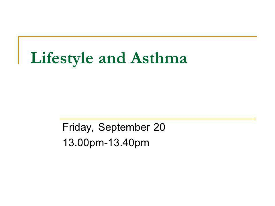 Lifestyle and Asthma Friday, September 20 13.00pm-13.40pm
