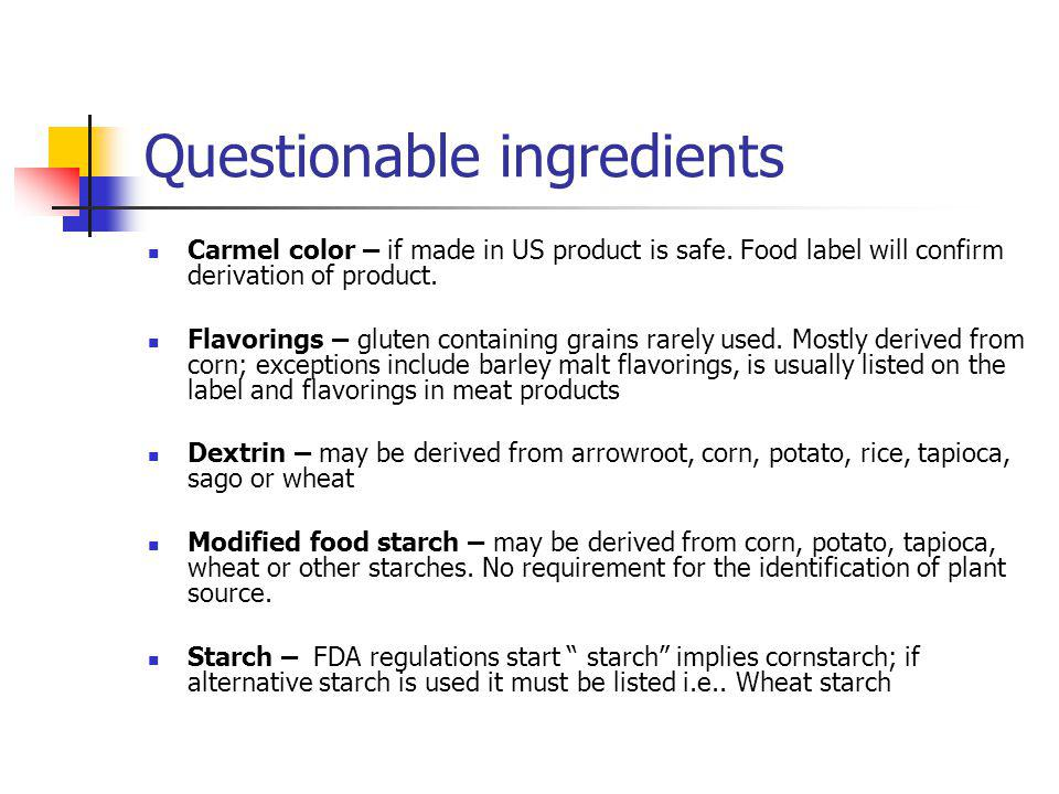 Questionable ingredients Carmel color – if made in US product is safe. Food label will confirm derivation of product. Flavorings – gluten containing g