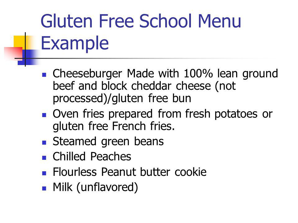 Gluten Free School Menu Example Cheeseburger Made with 100% lean ground beef and block cheddar cheese (not processed)/gluten free bun Oven fries prepa