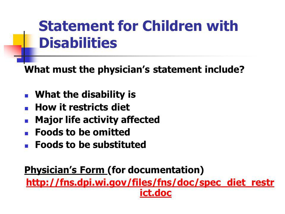 Statement for Children with Disabilities What must the physicians statement include? What the disability is How it restricts diet Major life activity